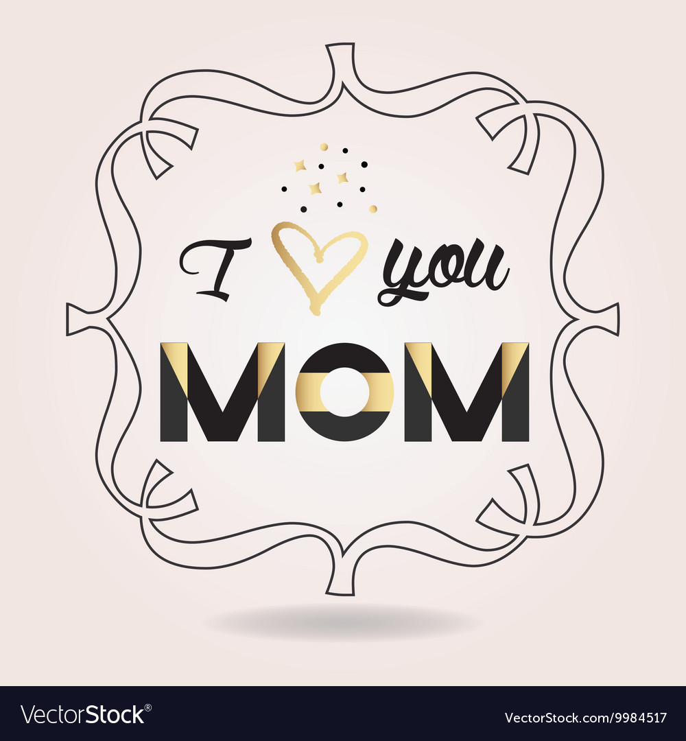 Mothers Day I Love You Mom Card With Line Frame Vector Image