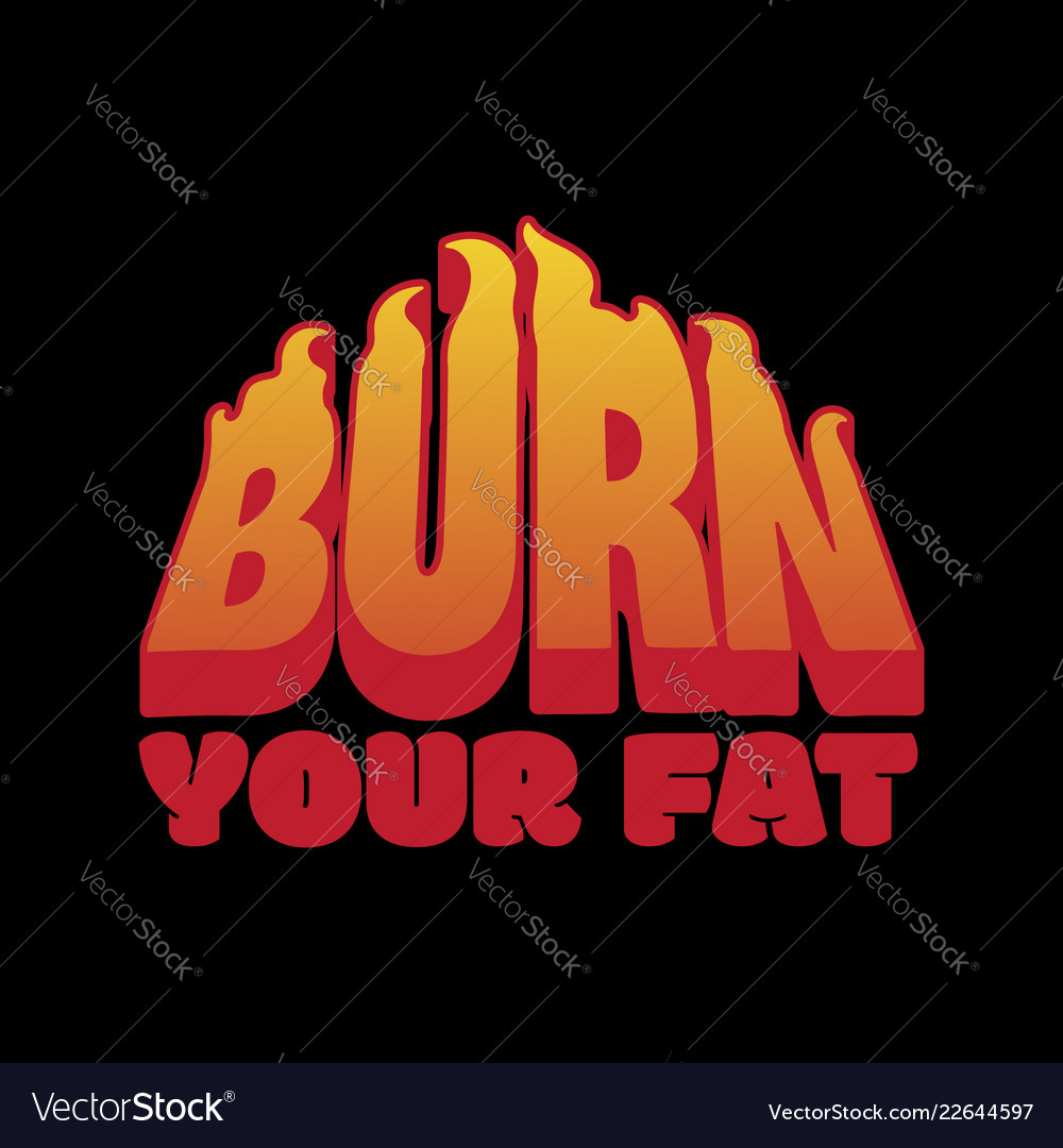 Burn your fat placard with inscription with