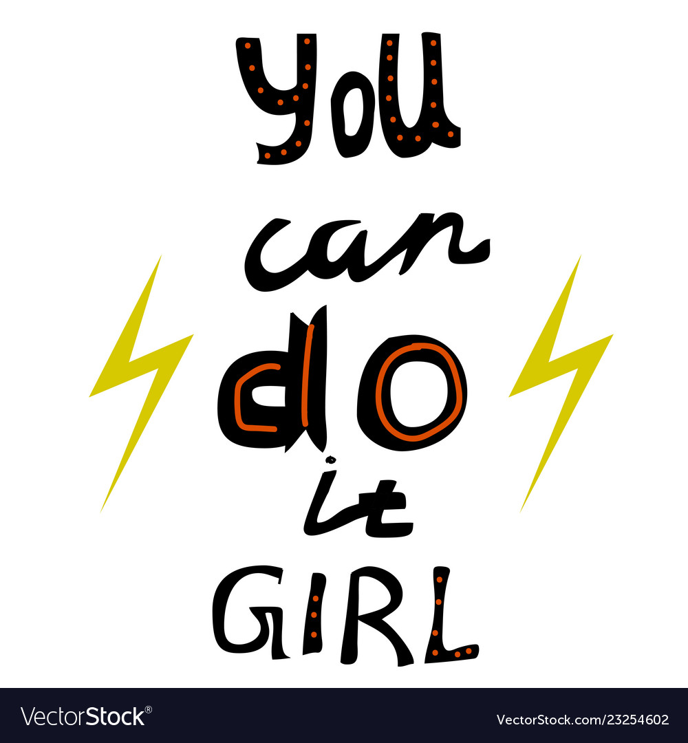You can do it girl