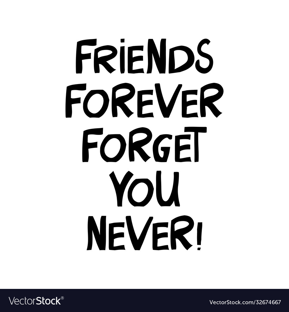 Friends Forever Forget You Never Cute Hand Drawn Vector Image