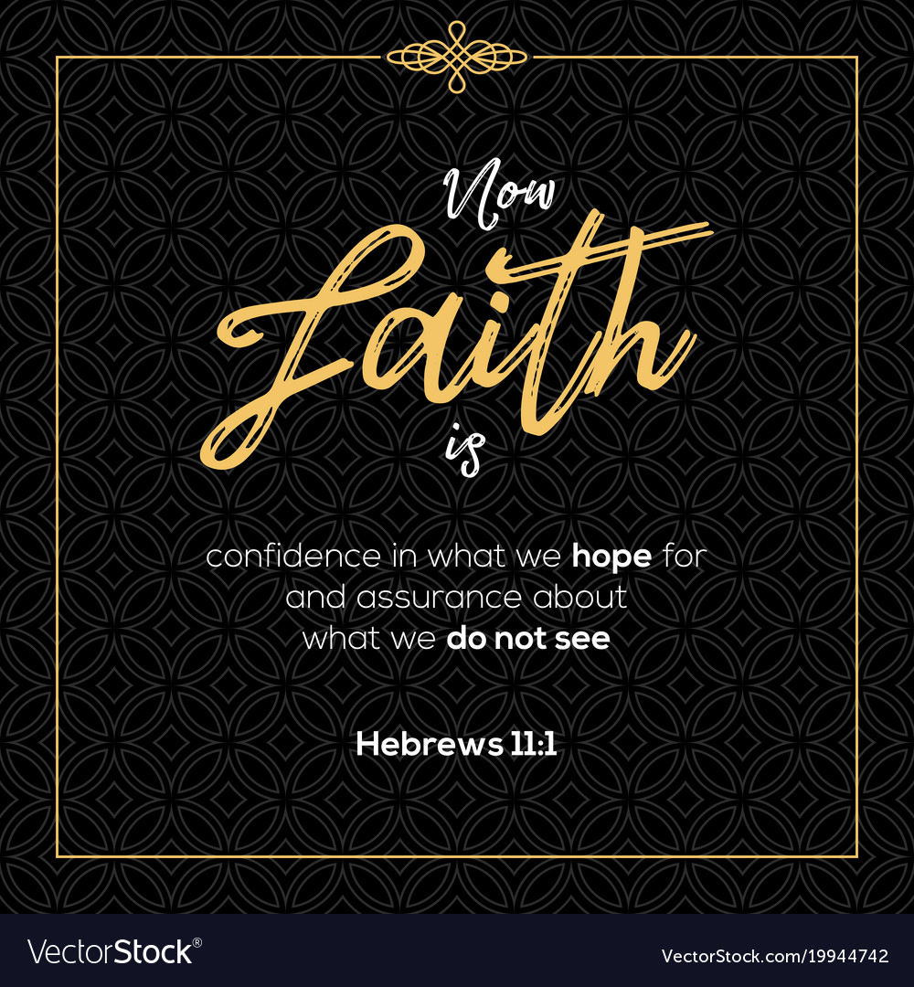 Now Faith Is Confidence In What We Hope For Vector Image
