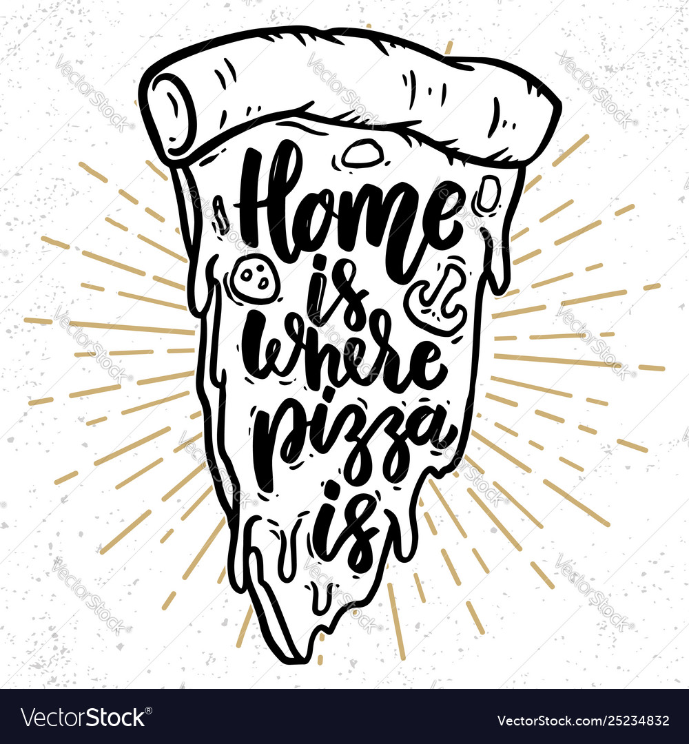Home is where pizza is lettering phrase with