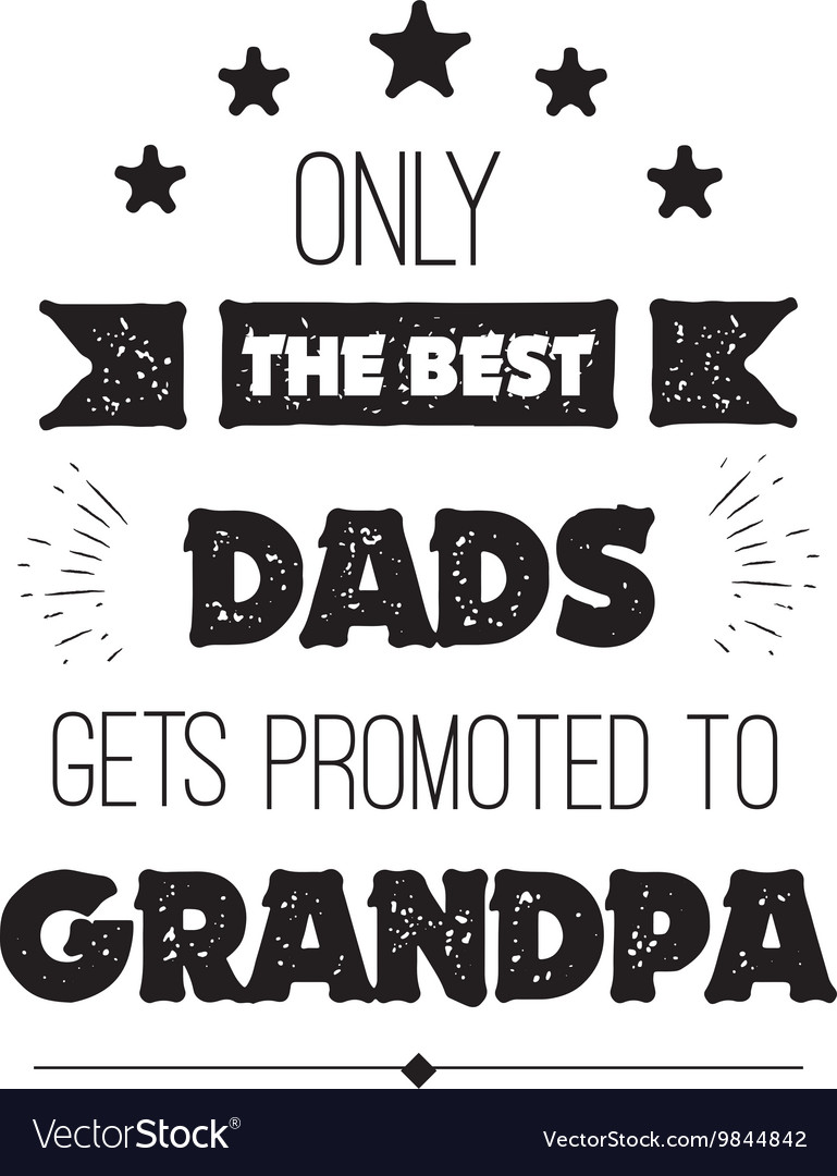 f050ce27 Quote Only The Best Dads Get Promoted To Vector Image