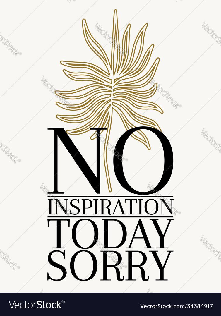 No inspiration today sorry hand drawn artwork
