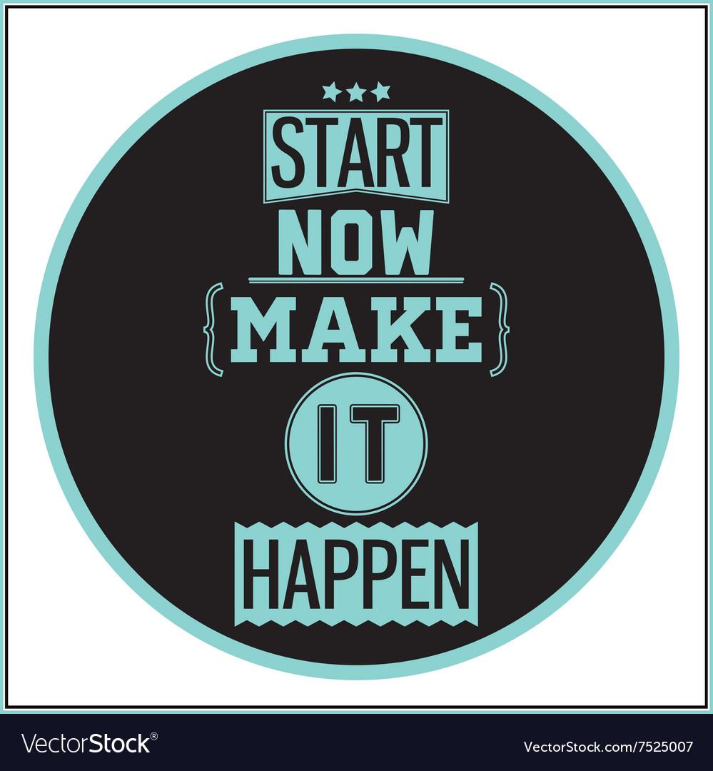 Typographic poster vintage design start now make