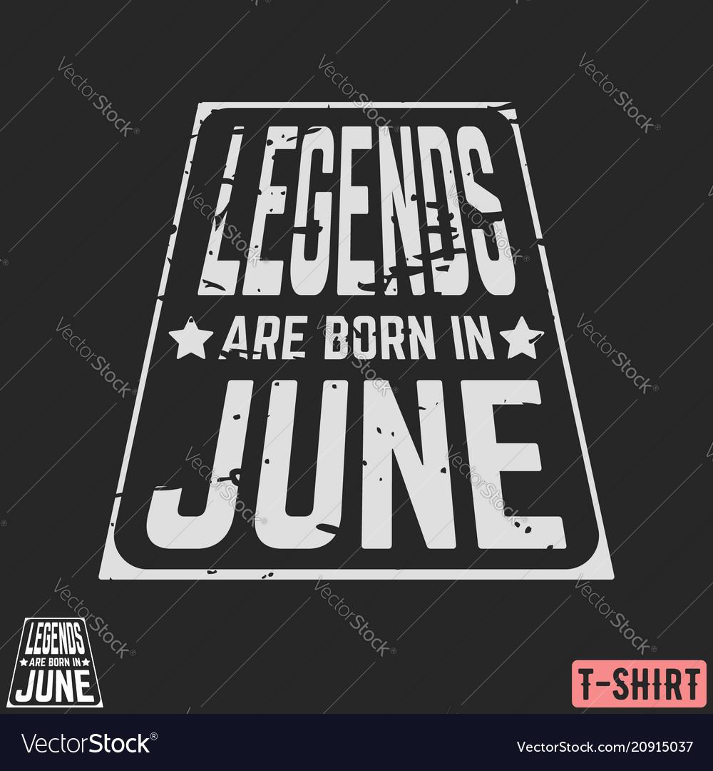 Legends are born in june vintage t-shirt stamp