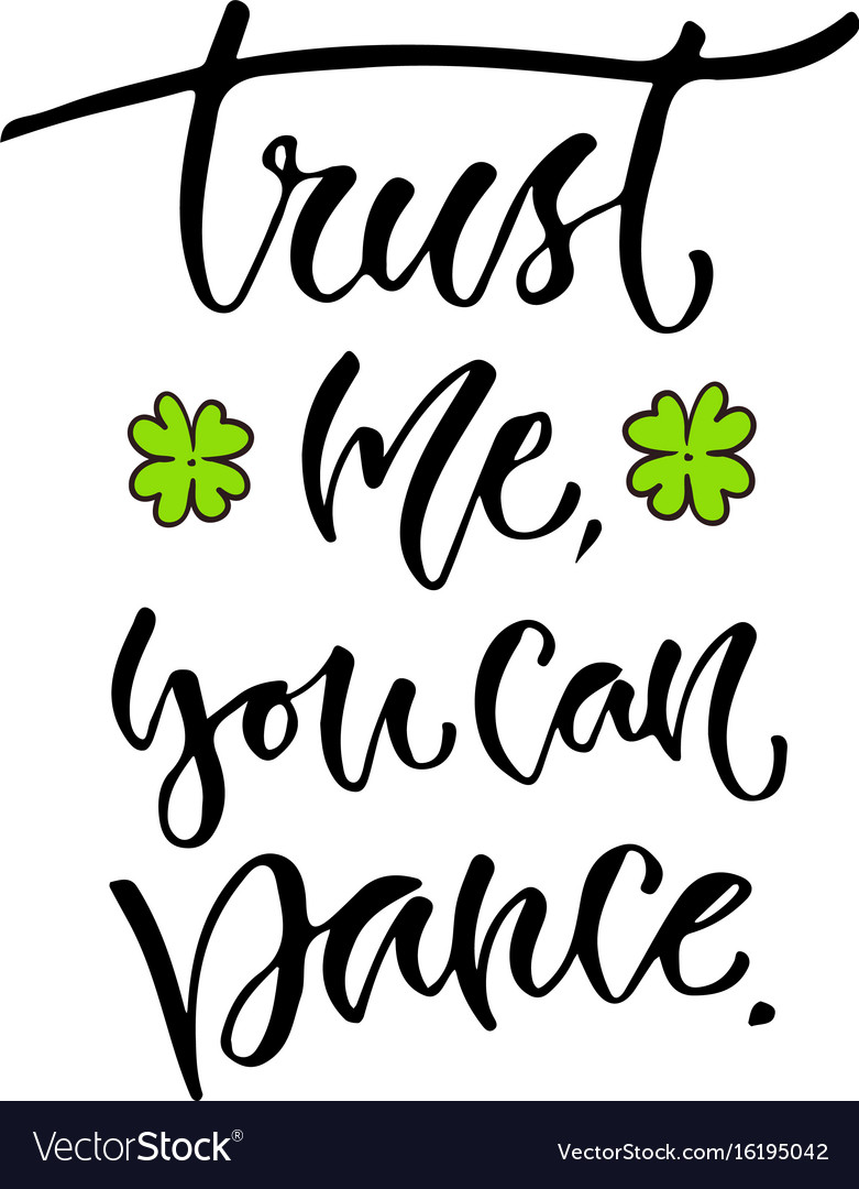 Trust me you can dance inspirational calligraphy vector image