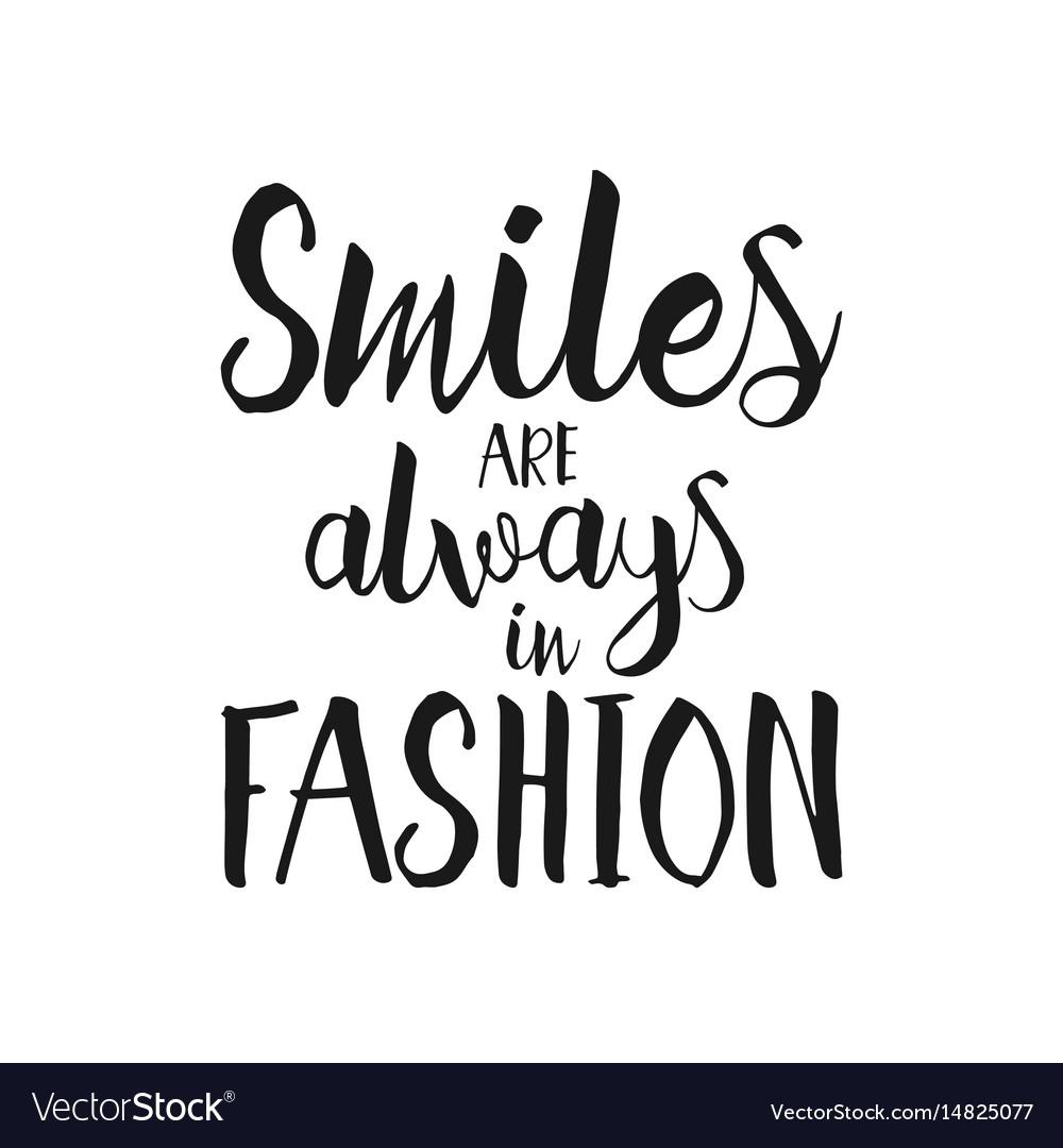e8e6b831727212 Smiles are always in fashion hand drawn quote Vector Image