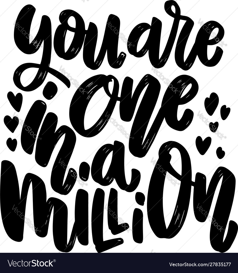 You are one in a million lettering phrase on