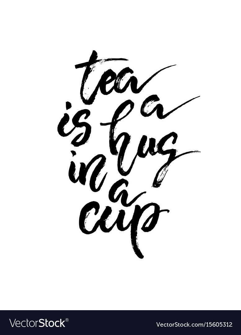 Tea is a hug in a cup hand drawn calligraphy