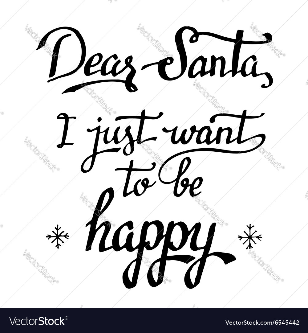 Dear Santa I just want to be happy calligraphy vector image