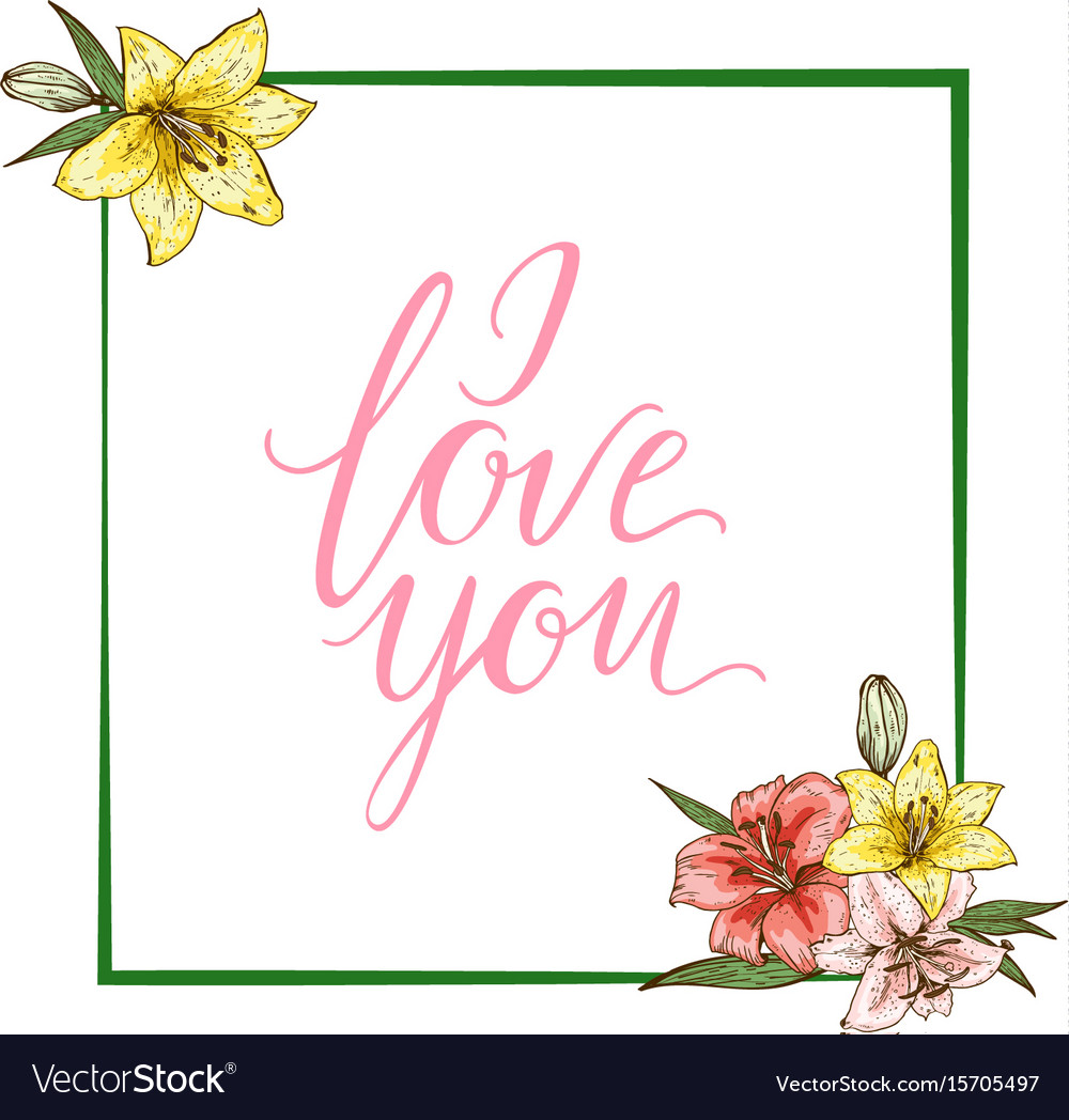Colorfull Lily Flowers And The Lettering I Love U Vector Image