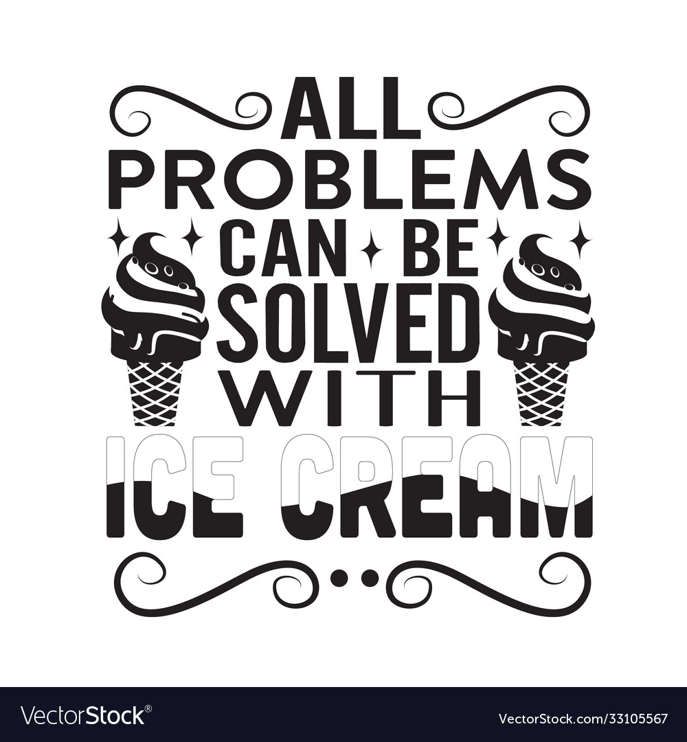 Ice cream quote all problems can be solved