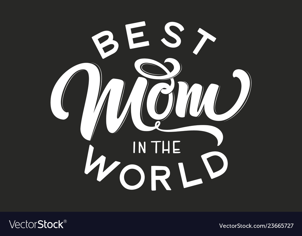 Hand drawn lettering best mom in world
