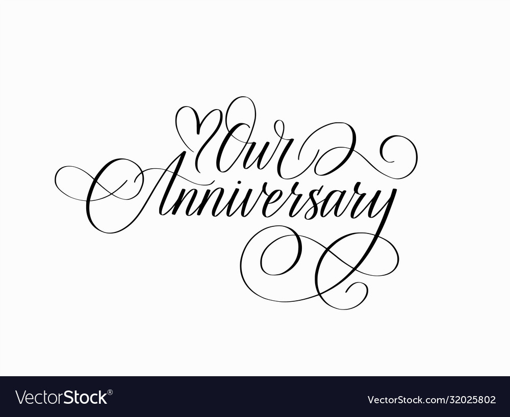 Our anniversary love ink calligraphy heart design