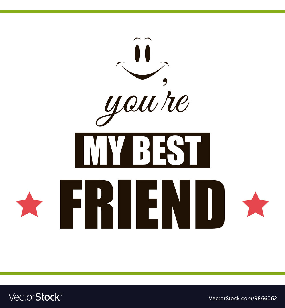 You Are My Best Friend Royalty Free Vector Image