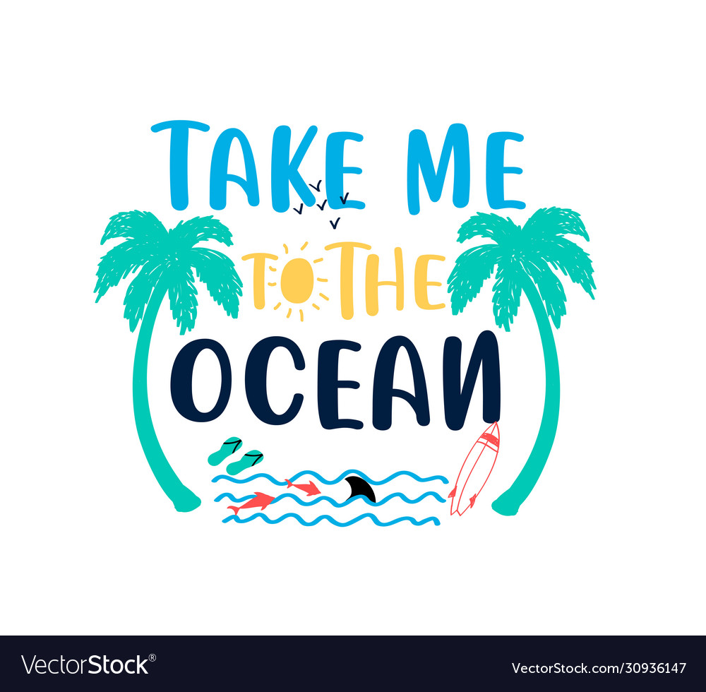 Take me to ocean slogan and hand drawing