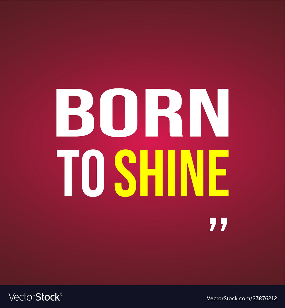 Born to shine life quote with modern background