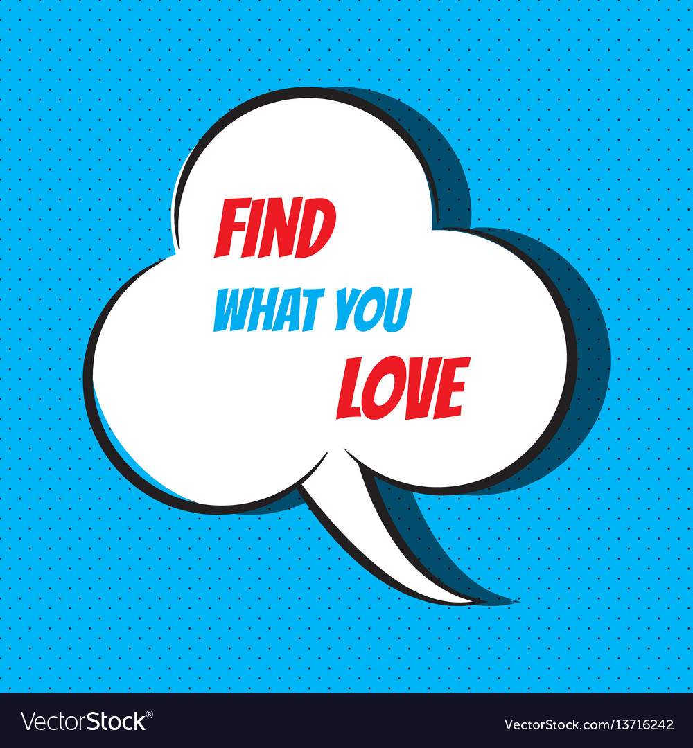 Comic speech bubble with phrase find what you love