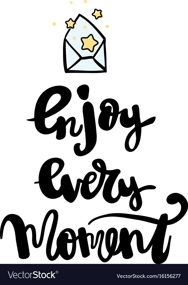 Enjoy every moment hand written typography poster vector image