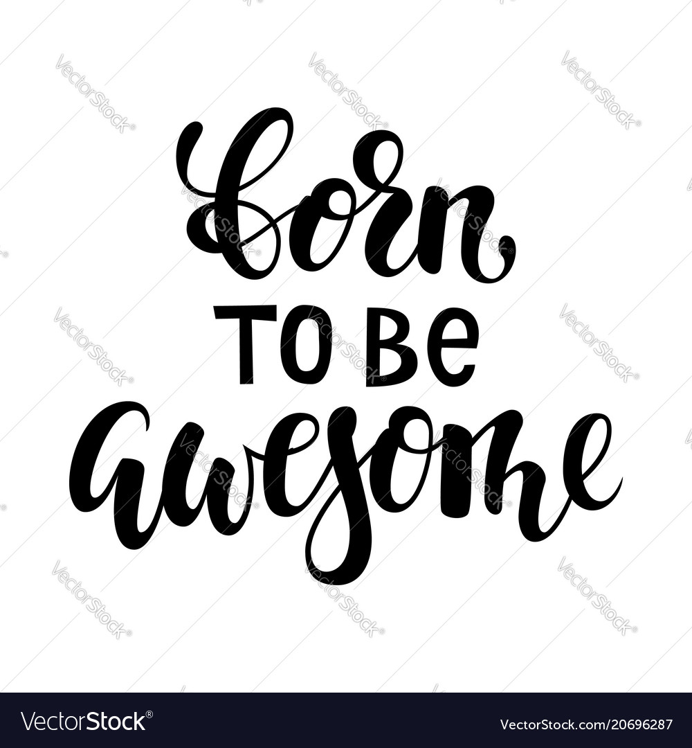 Born to be awesome brush lettering inspirational
