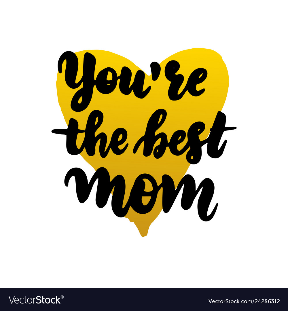You are best mom handwritten lettering