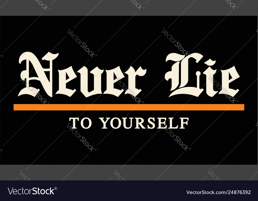 Typography quote never lie to yourself for t-shirt