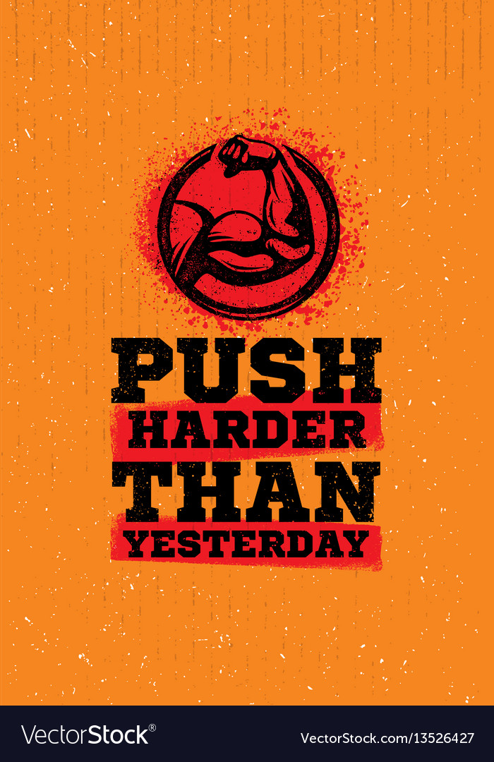 Push harder than yesterday workout and fitness