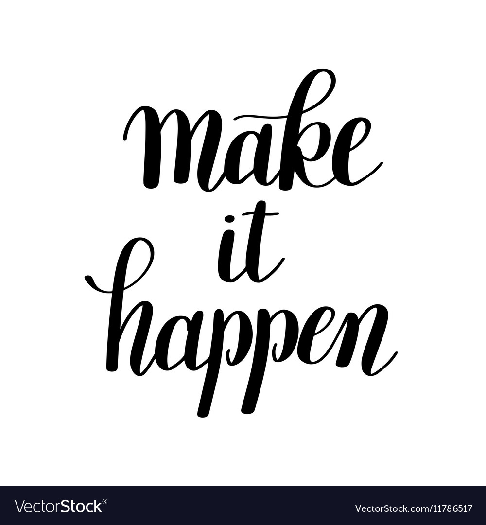 Make It Happen >> Make It Happen Handwritten Positive Inspirational