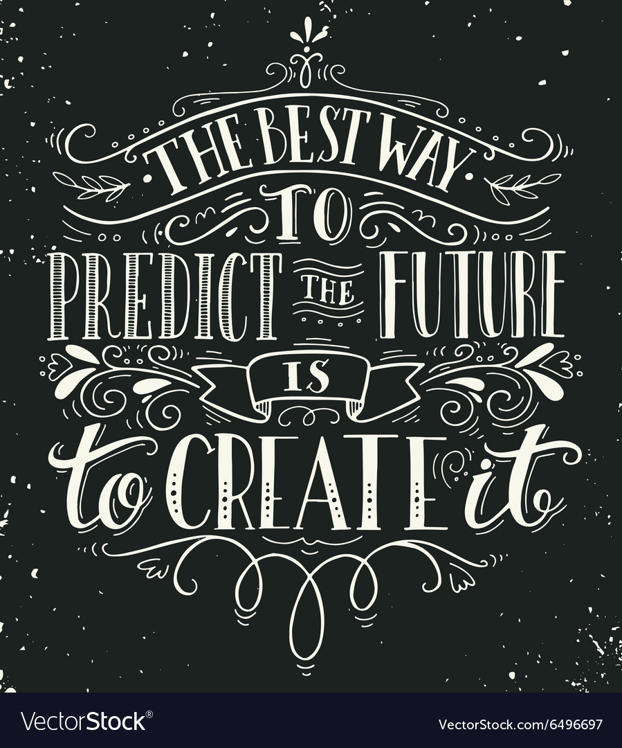The best way to predict the future is to create it vector image
