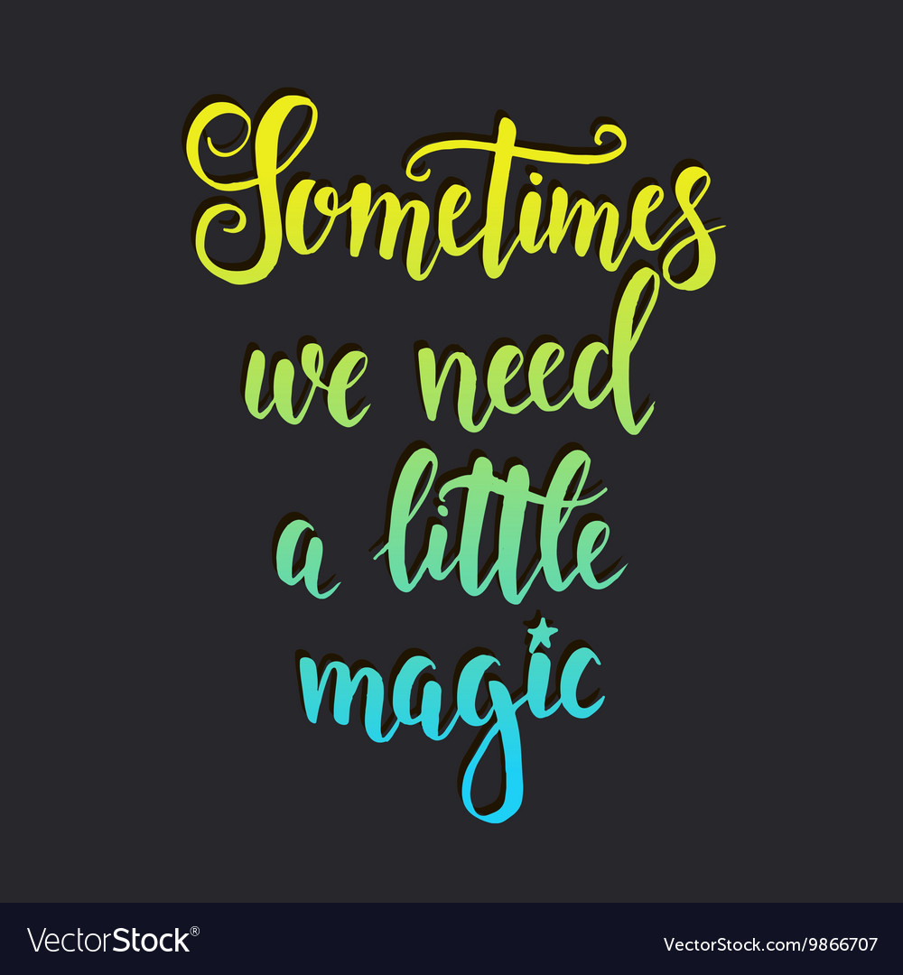 Sometimes we need a little magic Inspirational