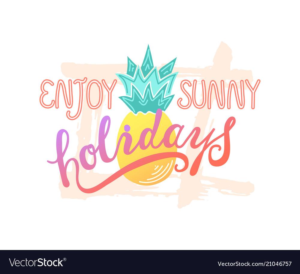 Enjoy sunny holidays handwritten lettering text