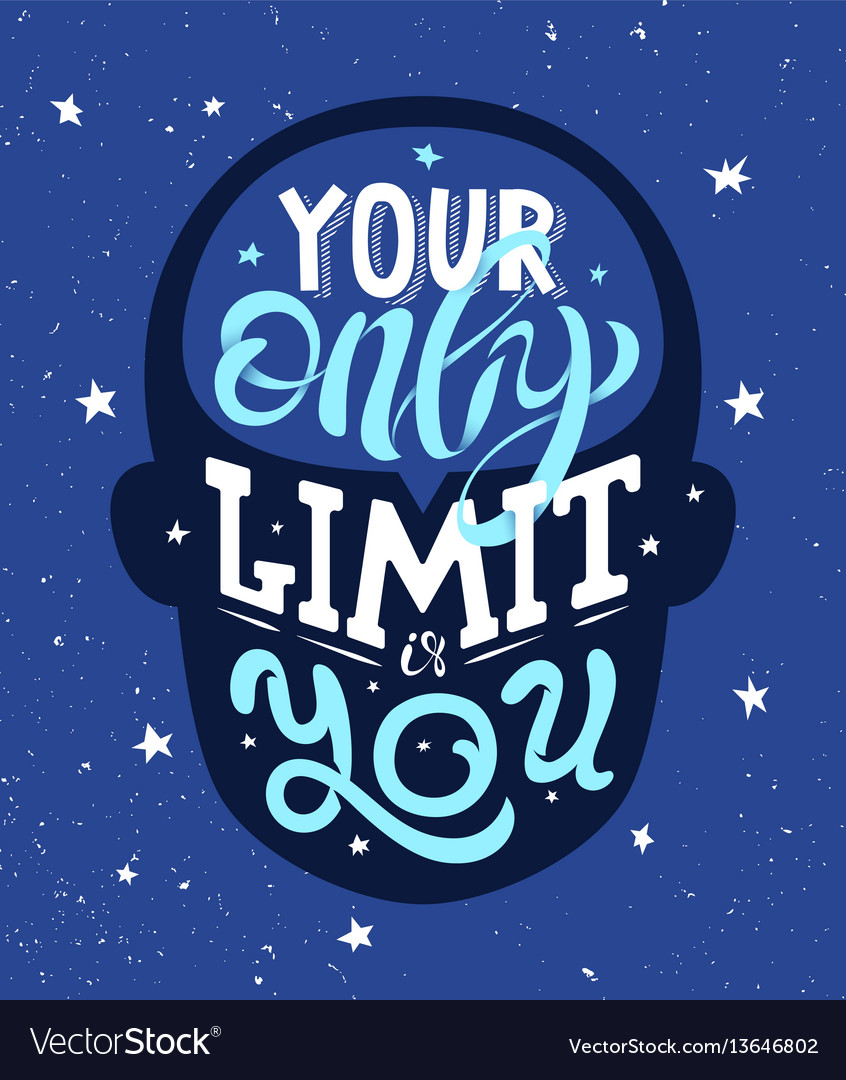 Motivational phrase your only limit is you