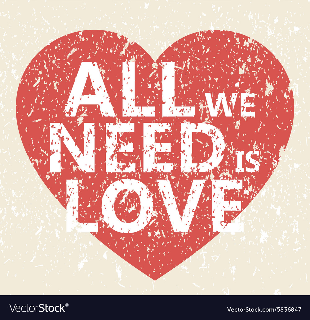 All we need is love - creative grunge quote