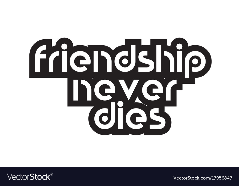Bold Text Friendship Never Dies Inspiring Quotes Vector Image