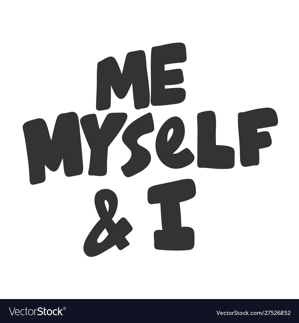 Me Myself And I Hand Drawn Royalty Free Vector Image
