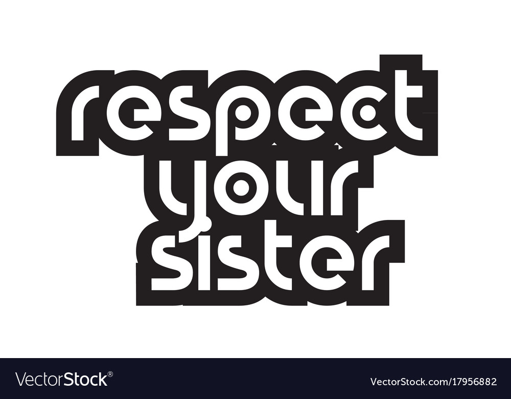 Bold Text Respect Your Sister Inspiring Quotes Vector Image