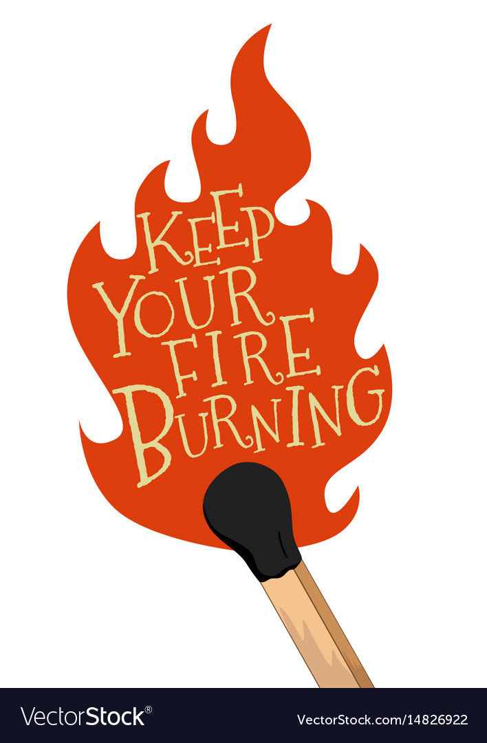 Keep your fire burning stylized lettering poster