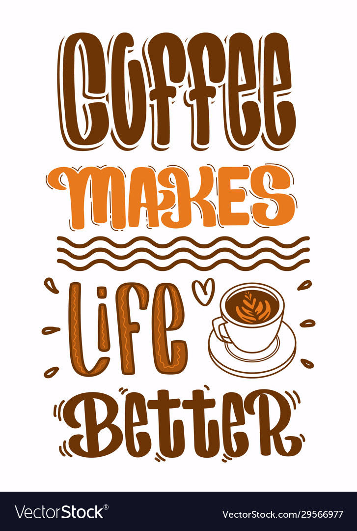 Coffee Quotes Coffee Makes Life Better Royalty Free Vector