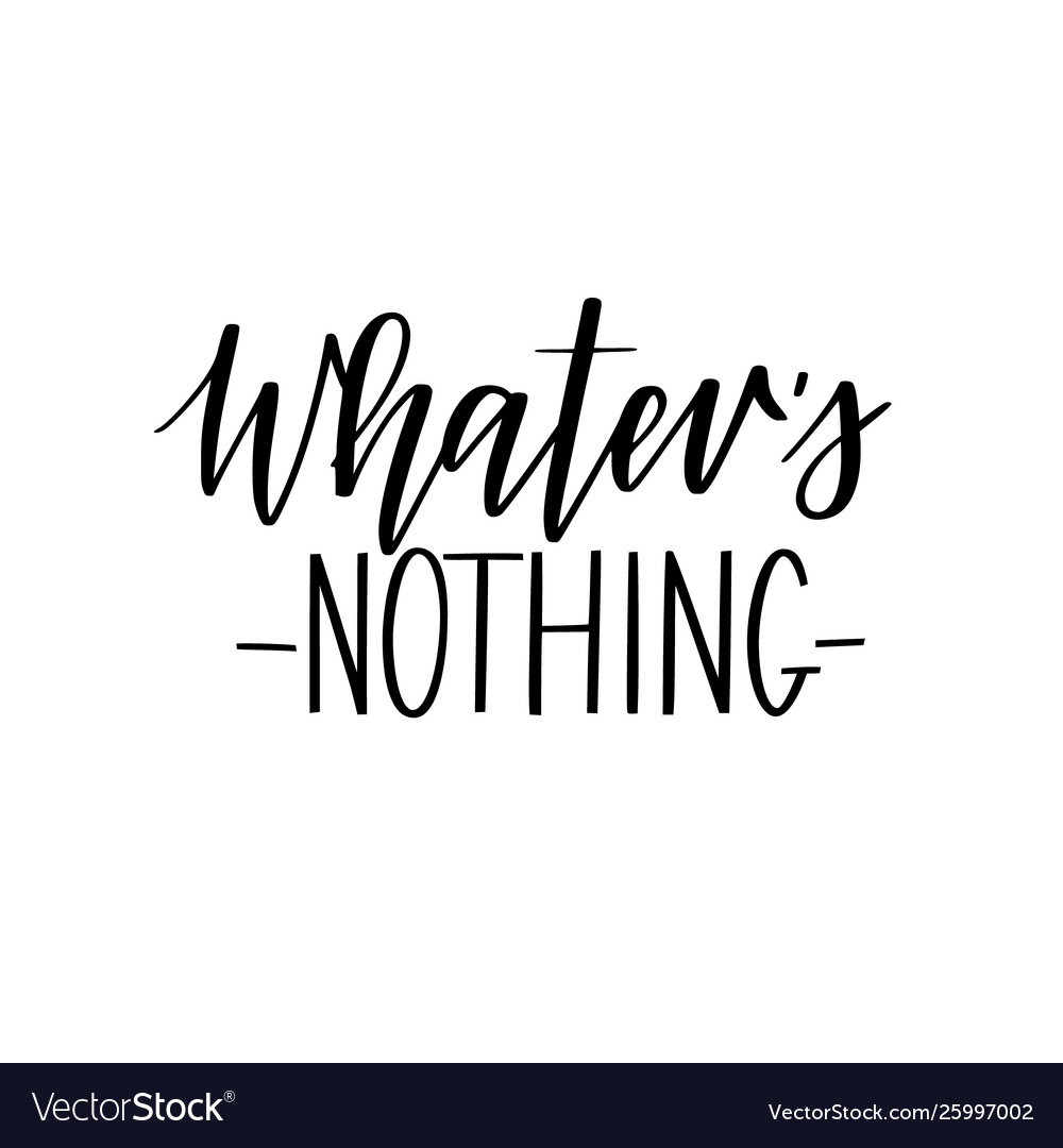 Whatever nothing calligraphy lettering