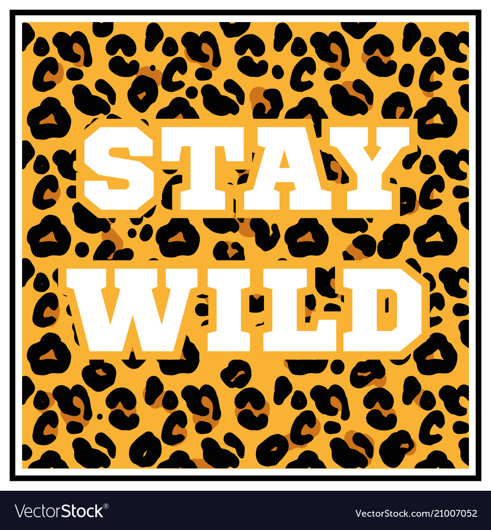 Stay wild print with leopard skin
