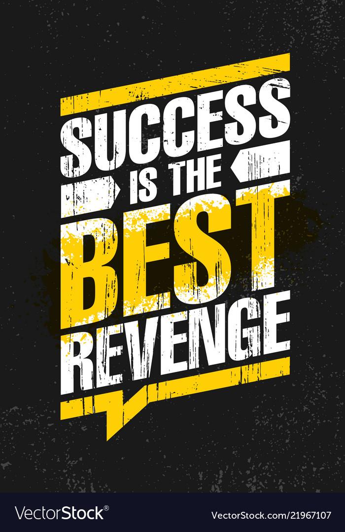 Success Is The Best Revenge Inspiring Creative Vector Image