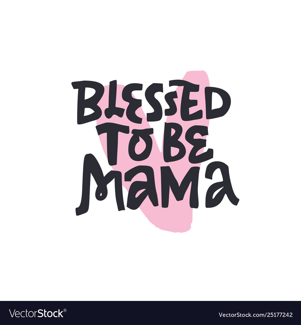 Blessed to be mama handdrawn black lettering