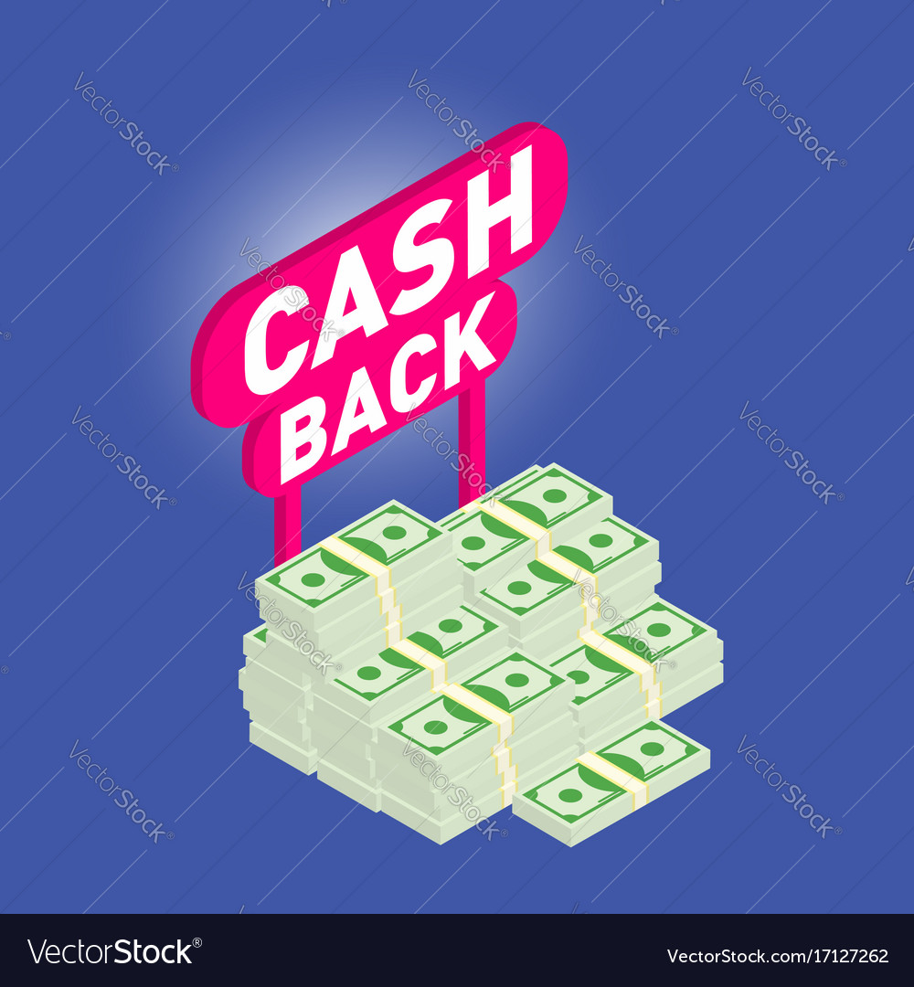 Cash back cash back isometric 3d icon with money