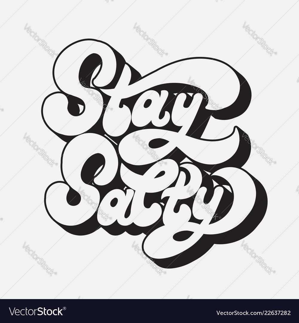Stay salty handwritten lettering made in 90s