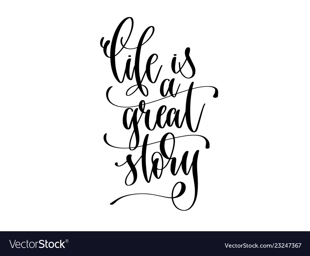 Life is a great story - hand lettering inscription