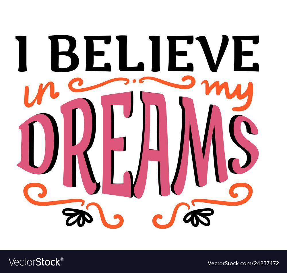 I believe in my dreams