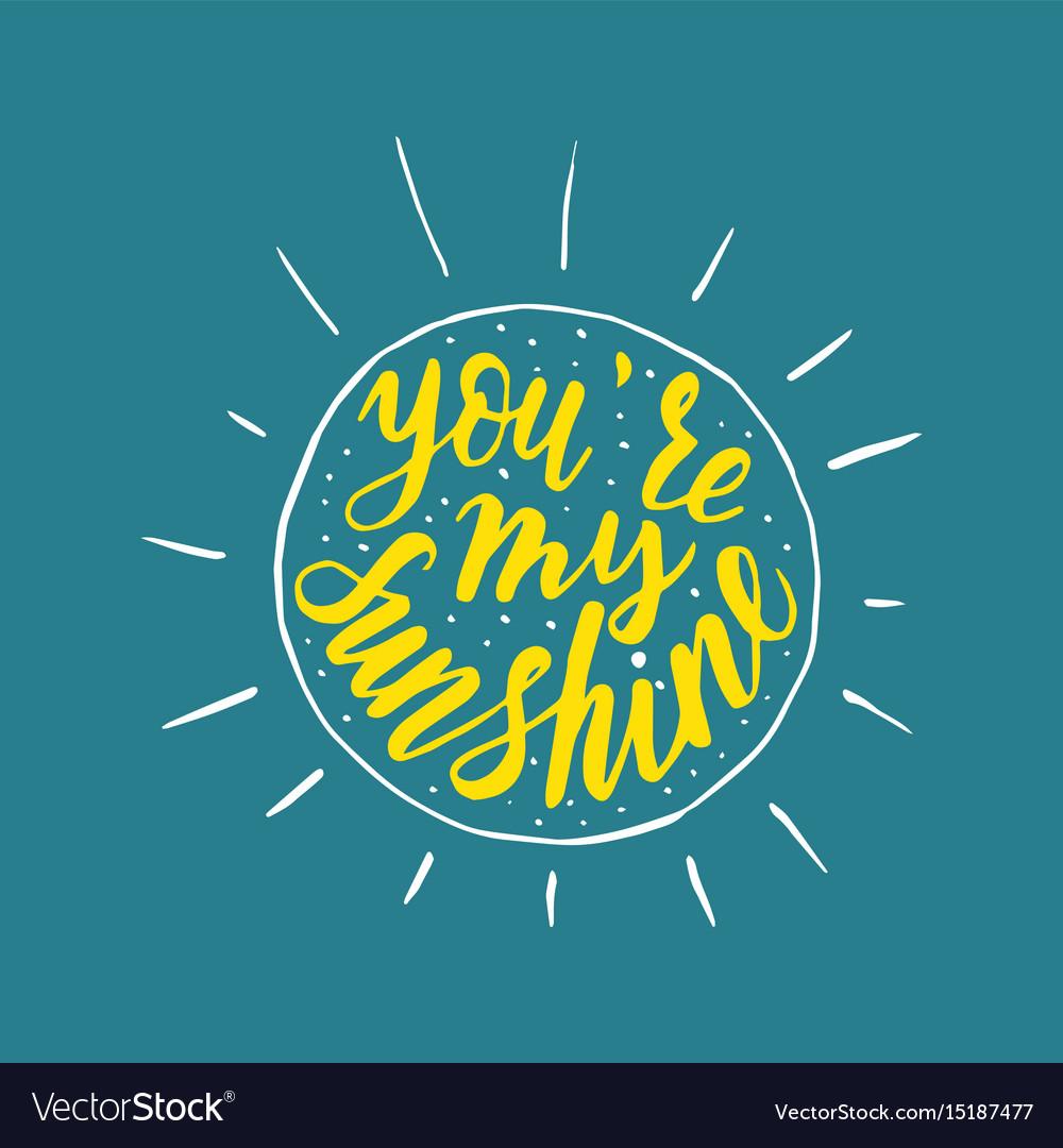 You are my sunshine handwritten quote
