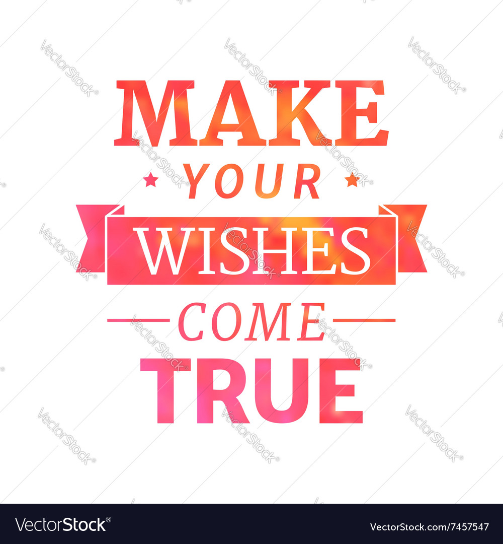 Make your wishes come true