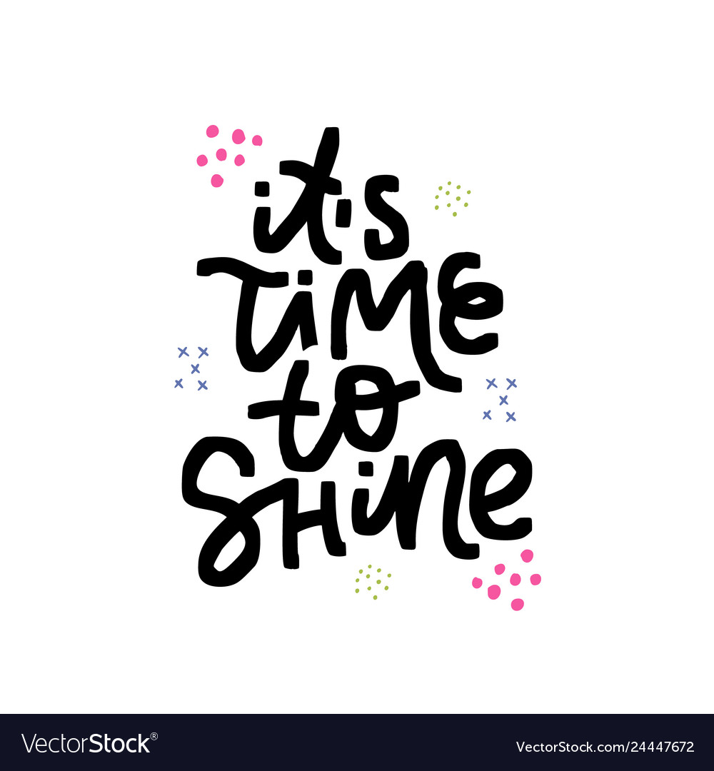 Its time to shine hand drawn lettering